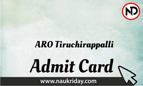 ARO Tiruchirappalli Admit Card download pdf call letter available get hall ticket