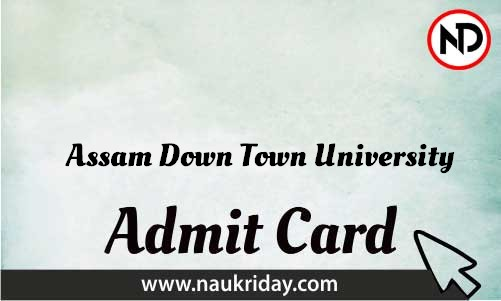 Assam Down Town University Admit Card download pdf call letter available get hall ticket