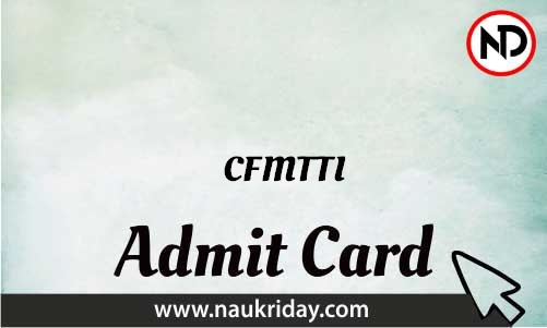 CFMTTI Admit Card download pdf call letter available get hall ticket
