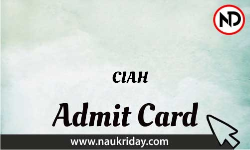 CIAH Admit Card download pdf call letter available get hall ticket