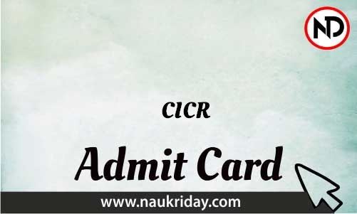 CICR Admit Card download pdf call letter available get hall ticket