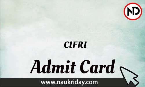CIFRI Admit Card download pdf call letter available get hall ticket