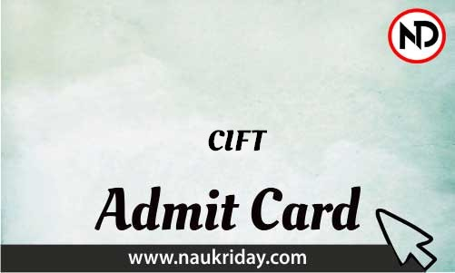 CIFT Admit Card download pdf call letter available get hall ticket