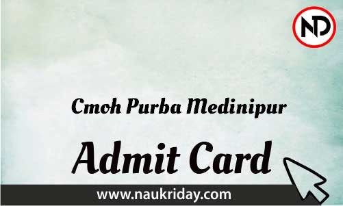 Cmoh Purba Medinipur Admit Card download pdf call letter available get hall ticket