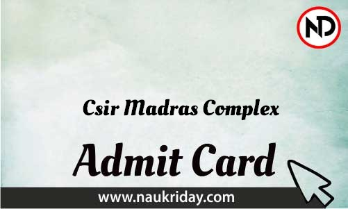Csir Madras Complex Admit Card download pdf call letter available get hall ticket