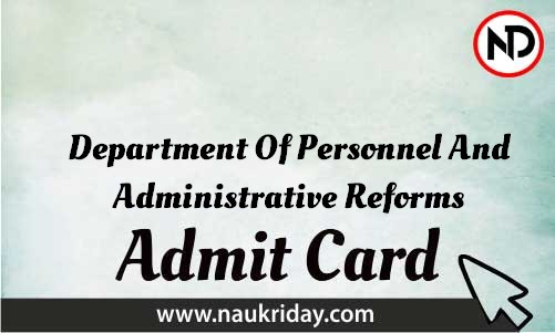 Department Of Personnel And Administrative Reforms Admit Card download pdf call letter available get hall ticket
