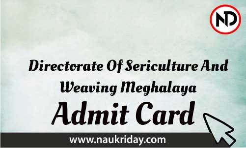 Directorate Of Sericulture And Weaving Meghalaya Admit Card download pdf call letter available get hall ticket