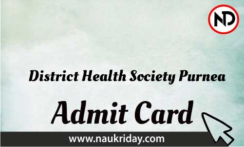 District Health Society Purnea Admit Card download pdf call letter available get hall ticket
