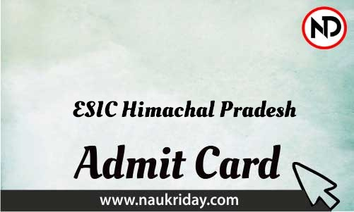 ESIC Himachal Pradesh Admit Card download pdf call letter available get hall ticket