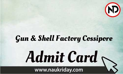 Gun & Shell Factory Cossipore Admit Card download pdf call letter available get hall ticket