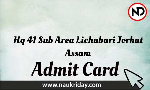 Hq 41 Sub Area Lichubari Jorhat Assam Admit Card download pdf call letter available get hall ticket