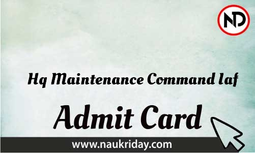 Hq Maintenance Command Iaf Admit Card download pdf call letter available get hall ticket