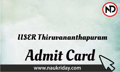 IISER Thiruvananthapuram Admit Card download pdf call letter available get hall ticket