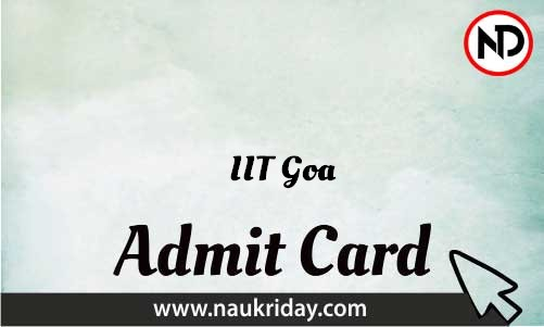 IIT Goa Admit Card download pdf call letter available get hall ticket