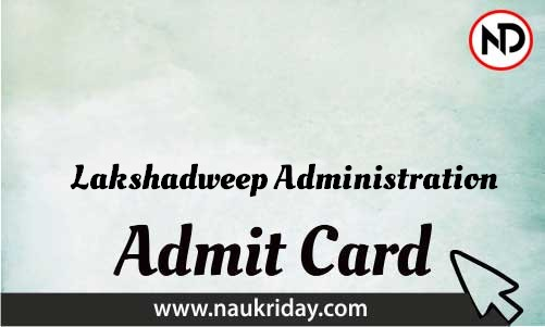 Lakshadweep Administration   admit card, call letter, hall ticket download pdf online naukriday