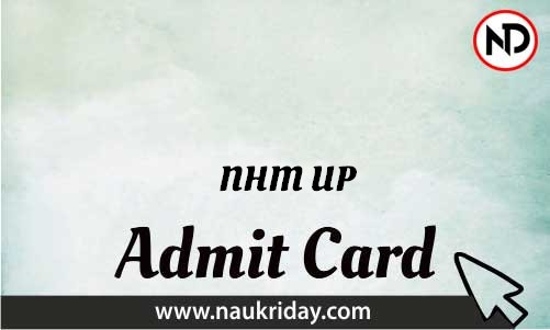 NHM UP   admit card, call letter, hall ticket download pdf online naukriday