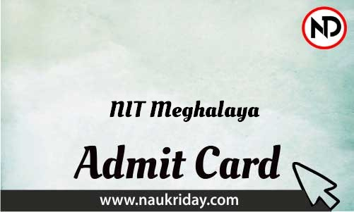 NIT Meghalaya Admit Card download pdf call letter available get hall ticket