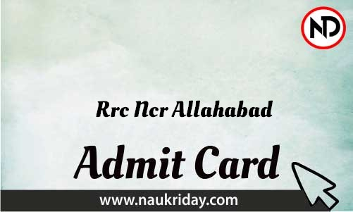 Rrc Ncr Allahabad Admit Card download pdf call letter available get hall ticket