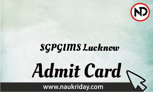 SGPGIMS Lucknow Admit Card download pdf call letter available get hall ticket