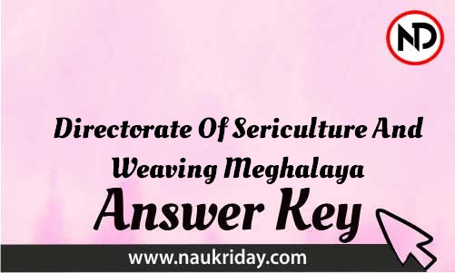 Directorate Of Sericulture And Weaving Meghalaya Download answer key paper key exam key online in pdf