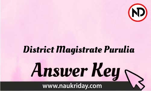 District Magistrate Purulia Download answer key paper key exam key online in pdf