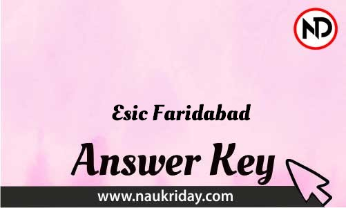 Esic Faridabad Download answer key paper key exam key online in pdf