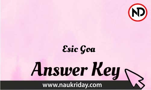 Esic Goa Download answer key paper key exam key online in pdf