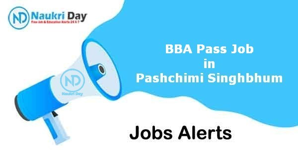 BBA Pass Job in Pashchimi Singhbhum Notification   Latest Update   No of Post Available