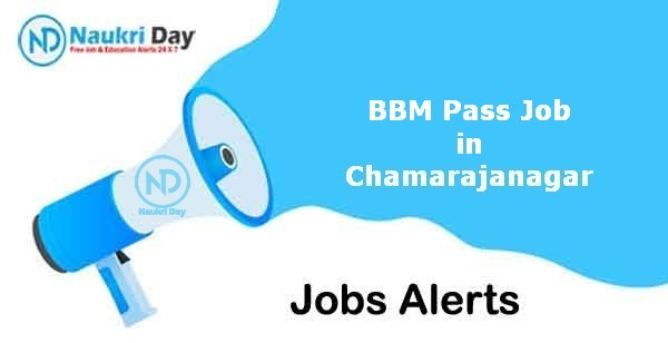 BBM Pass Job in Chamarajanagar Notification | Latest Update | No of Post Available