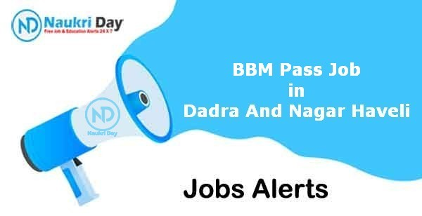 BBM Pass Job in Dadra And Nagar Haveli Notification | Latest Update | No of Post Available