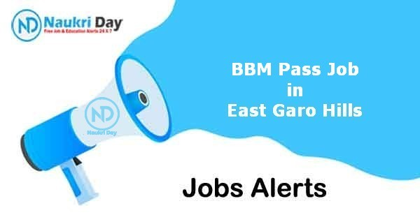BBM Pass Job in East Garo Hills Notification   Latest Update   No of Post Available