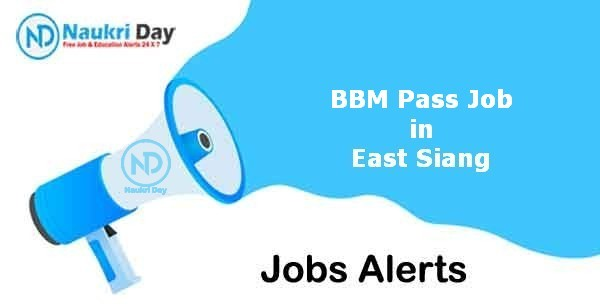 BBM Pass Job in East Siang Notification   Latest Update   No of Post Available