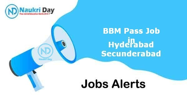 BBM Pass Job in Hyderabad Secunderabad Notification   Latest Update   No of Post Available