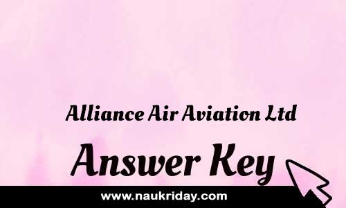 Alliance Air Aviation Ltd Answer key Paper Key Exam Solution Question Paper download notification naukriday