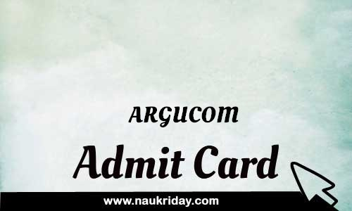 ARGUCOM Admit card hall ticket call leter download notification naukri day naukriday.com