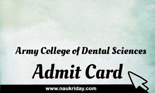 Army College of Dental Sciences Admit card hall ticket call leter download notification naukri day naukriday.com