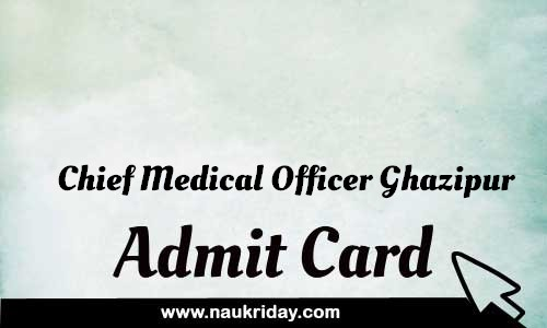 Chief Medical Officer Ghazipur Admit card hall ticket call leter download notification naukri day naukriday.com