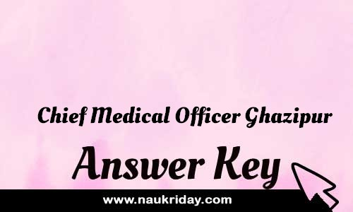 Chief Medical Officer Ghazipur Answer key Paper Key Exam Solution Question Paper download notification naukriday