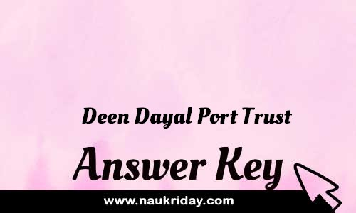 Deen Dayal Port Trust Answer key Paper Key Exam Solution Question Paper download notification naukriday