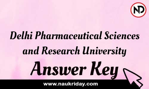 Delhi Pharmaceutical Sciences and Research University Answer key Exam Key Paper solutions download pdf online