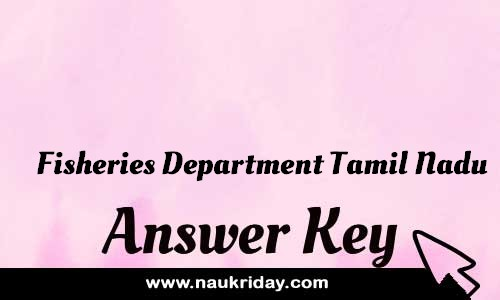 Fisheries Department Tamil Nadu Answer key Paper Key Exam Solution Question Paper download notification naukriday
