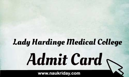 Lady Hardinge Medical College Admit card hall ticket call leter download notification naukri day naukriday.com