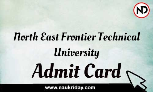 North East Frontier Technical University Admit Card Call letter Hall Ticket download pdf online