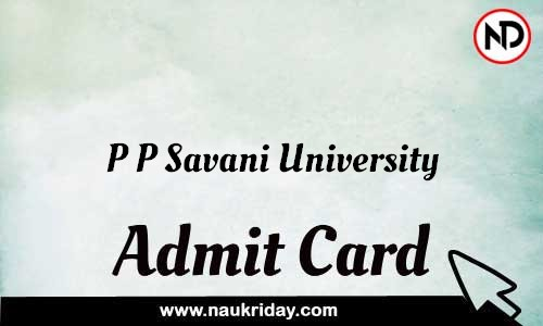P P Savani University Admit Card Call letter Hall Ticket download pdf online