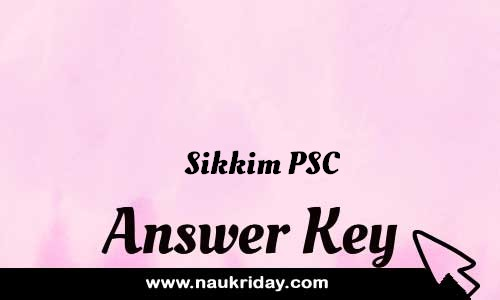 Sikkim PSC Answer key Paper Key Exam Solution Question Paper download notification naukriday