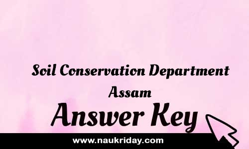 Soil Conservation Department Assam Answer key Paper Key Exam Solution Question Paper download notification naukriday