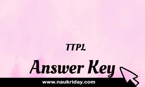 TTPL Answer key Paper Key Exam Solution Question Paper download notification naukriday