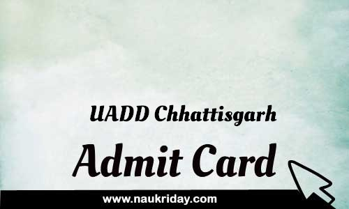 UADD Chhattisgarh Admit card hall ticket call leter download notification naukri day naukriday.com