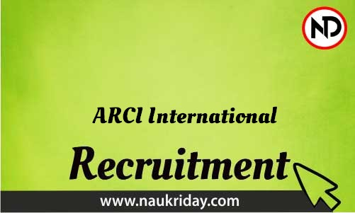 ARCI International Recruitment Bharti post Sarkari Naukri Job Vacancy Notification available online