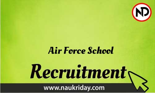 Air Force School Recruitment Bharti post Sarkari Naukri Job Vacancy Notification available online
